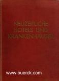 Neuzeitliche Hotels und Krankenhäuser. Ausgeführte Bauten und Entwürfe. Mit 472 Abbildungen. Hrsg. von Hermann Gescheit.